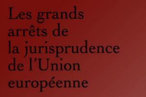 Grands Arrets Jurisprudence Union Europeenne